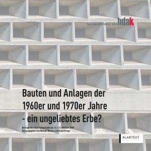 hdak-Edition. Band 4: Bauten und Anlagen der 1960er und 1970er Jahre - ein ungeliebtes Erbe?