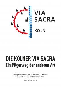 hdak-Edition. Band 5: Die Kölner Via Sacra. Ein Pilgerweg der anderen Art. Katalog zur Ausstellung 2013.